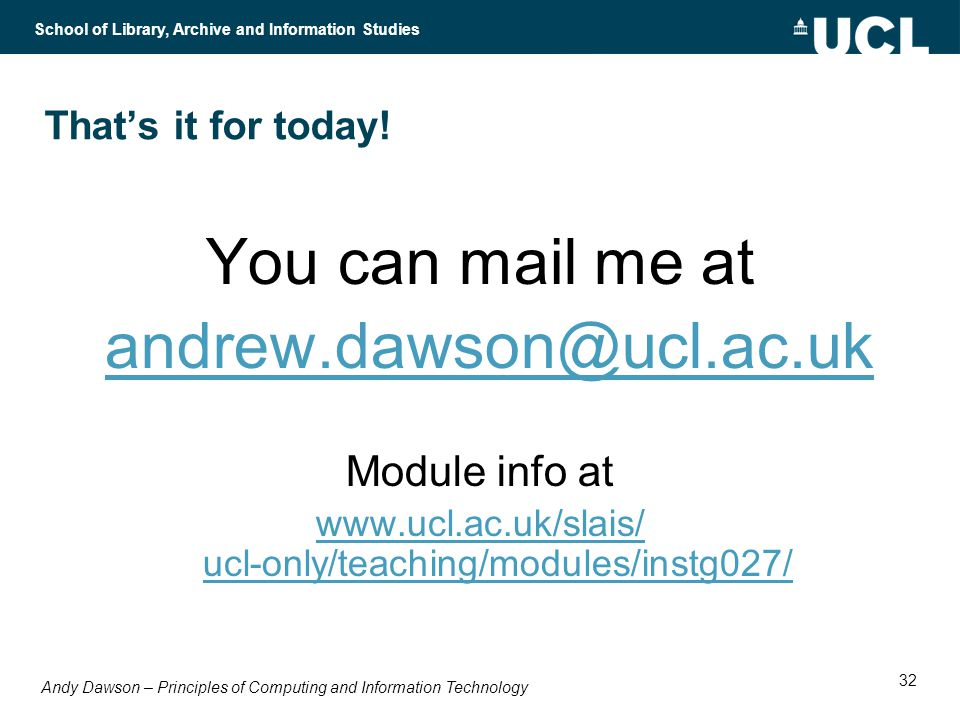 Andy Dawson – Principles of Computing and Information Technology School of Library, Archive and Information Studies 32 Thats it for today.
