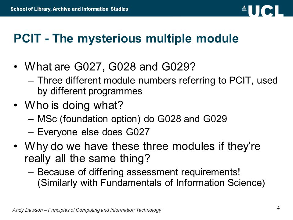 Andy Dawson – Principles of Computing and Information Technology School of Library, Archive and Information Studies 4 PCIT - The mysterious multiple module What are G027, G028 and G029.