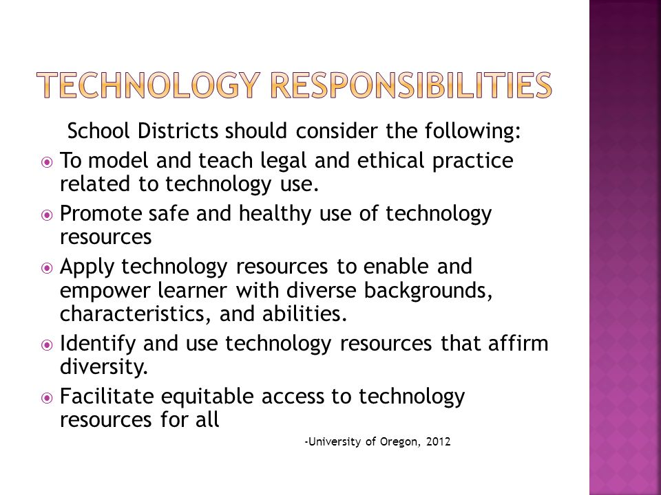 School Districts should consider the following: To model and teach legal and ethical practice related to technology use. Promote safe and healthy use