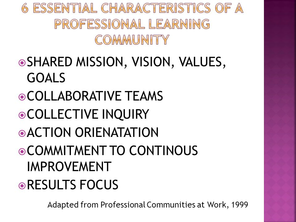 SHARED MISSION, VISION, VALUES, GOALS COLLABORATIVE TEAMS COLLECTIVE INQUIRY ACTION ORIENATATION COMMITMENT TO CONTINOUS IMPROVEMENT RESULTS FOCUS Ada