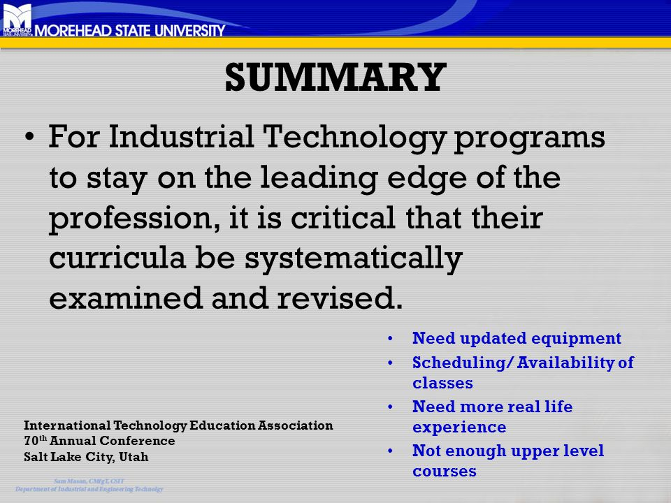 SUMMARY For Industrial Technology programs to stay on the leading edge of the profession, it is critical that their curricula be systematically examined and revised.