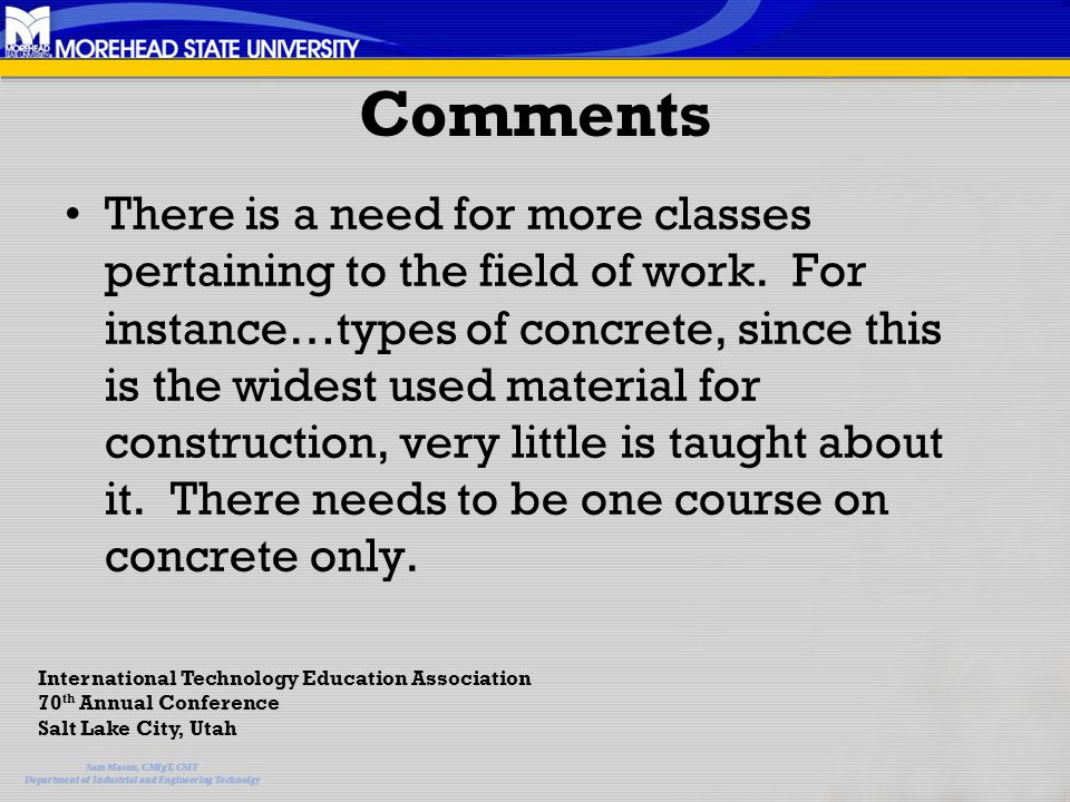 Comments There is a need for more classes pertaining to the field of work.