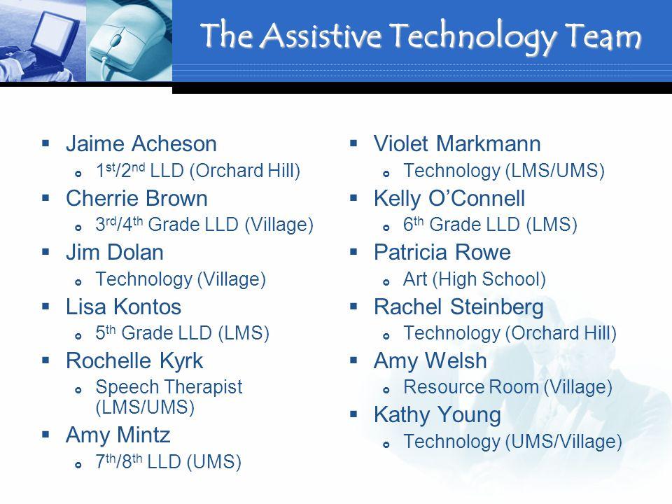 The Assistive Technology Team Jaime Acheson 1 st /2 nd LLD (Orchard Hill) Cherrie Brown 3 rd /4 th Grade LLD (Village) Jim Dolan Technology (Village)