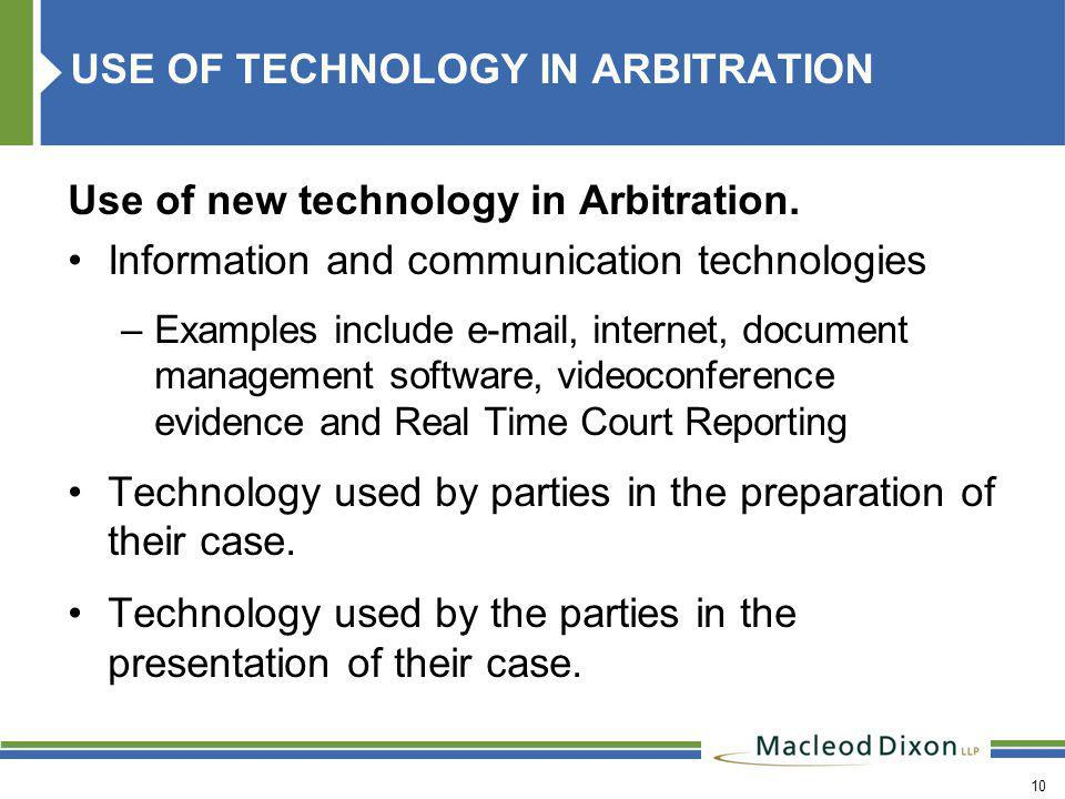 10 USE OF TECHNOLOGY IN ARBITRATION Use of new technology in Arbitration.