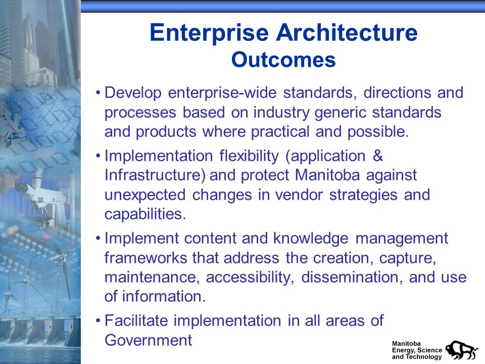 Enterprise Architecture Outcomes Develop enterprise-wide standards, directions and processes based on industry generic standards and products where practical and possible.