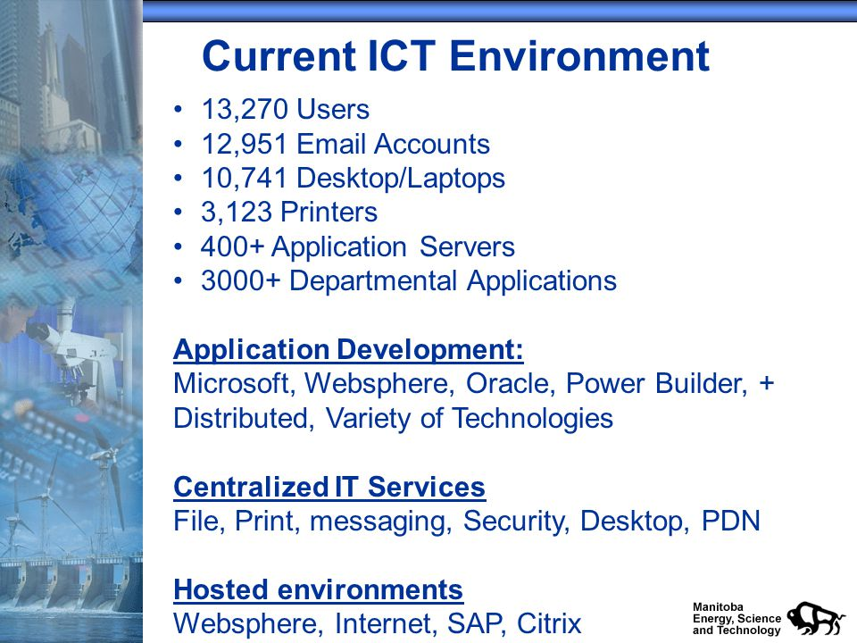 Current ICT Environment 13,270 Users 12,951 Email Accounts 10,741 Desktop/Laptops 3,123 Printers 400+ Application Servers 3000+ Departmental Applicati