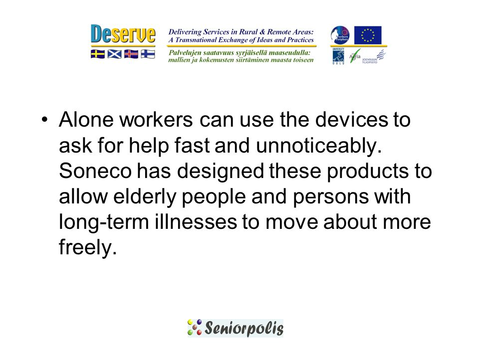 Alone workers can use the devices to ask for help fast and unnoticeably.