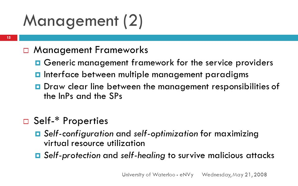 Management (2) Wednesday, May 21, 2008University of Waterloo - eNVy 15 Management Frameworks Generic management framework for the service providers In