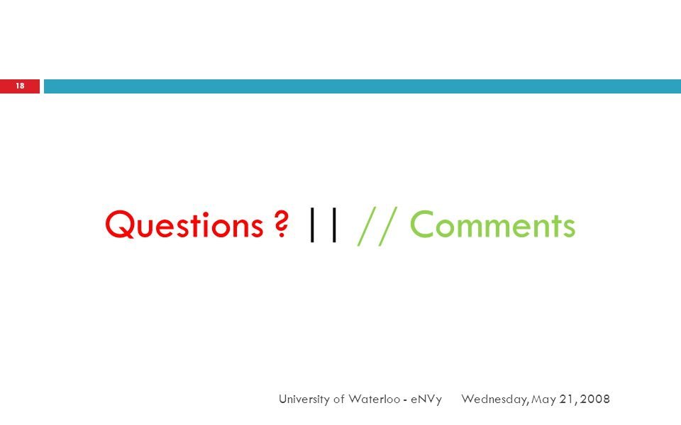Wednesday, May 21, 2008University of Waterloo - eNVy 18 Questions ? || // Comments