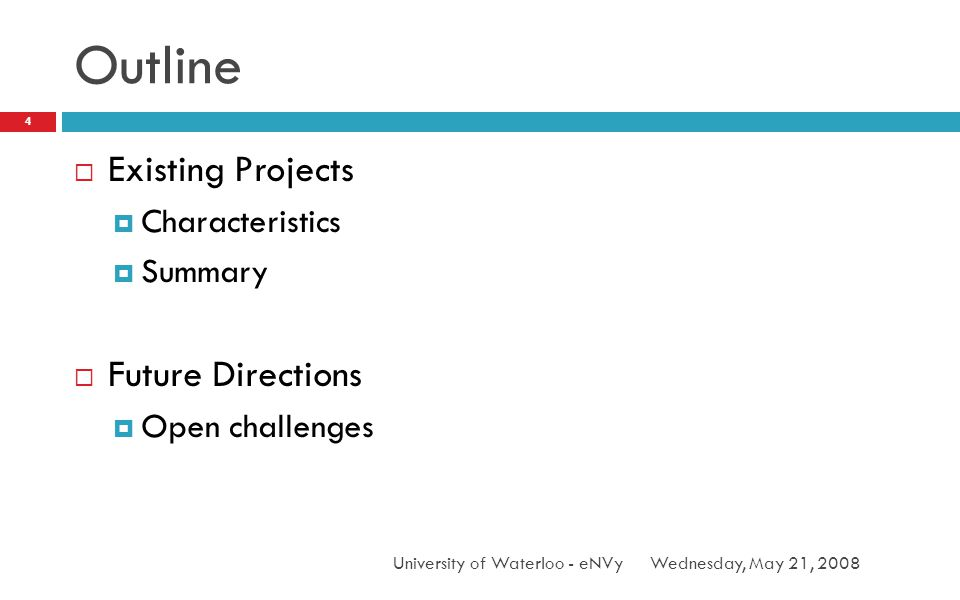 Outline Wednesday, May 21, 2008University of Waterloo - eNVy 4 Existing Projects Characteristics Summary Future Directions Open challenges