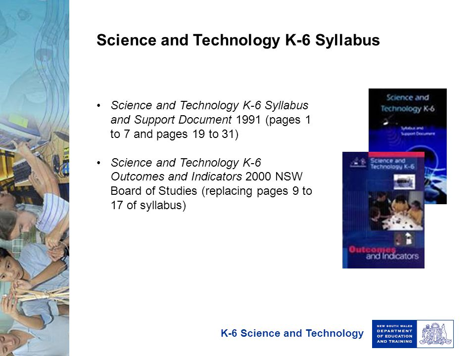 K-6 Science and Technology Science and Technology K-6 Syllabus and Support Document 1991 (pages 1 to 7 and pages 19 to 31) Science and Technology K-6