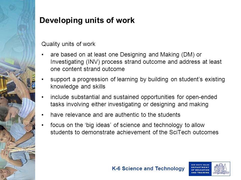 K-6 Science and Technology Developing units of work Quality units of work are based on at least one Designing and Making (DM) or Investigating (INV) p