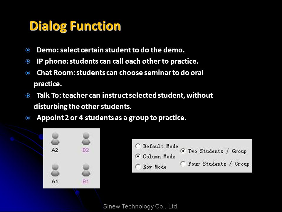 Dialog Function Demo: select certain student to do the demo. IP phone: students can call each other to practice. Chat Room: students can choose semina