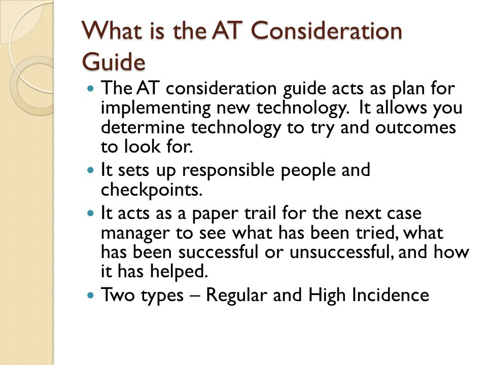 Two AT Consideration Guides AT Consideration Guide AT Consideration Guide Use the this AT Consideration Guide for any student including those served in the LID Classrooms and general education.