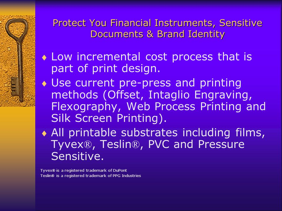 Protect You Financial Instruments, Sensitive Documents & Brand Identity Low incremental cost process that is part of print design.