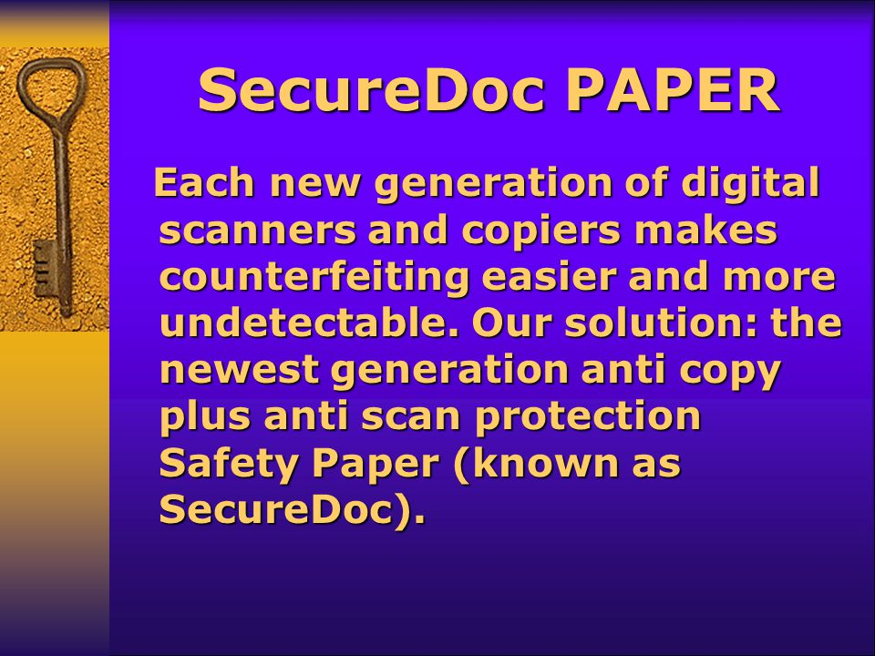 SecureDoc PAPER Each new generation of digital scanners and copiers makes counterfeiting easier and more undetectable.