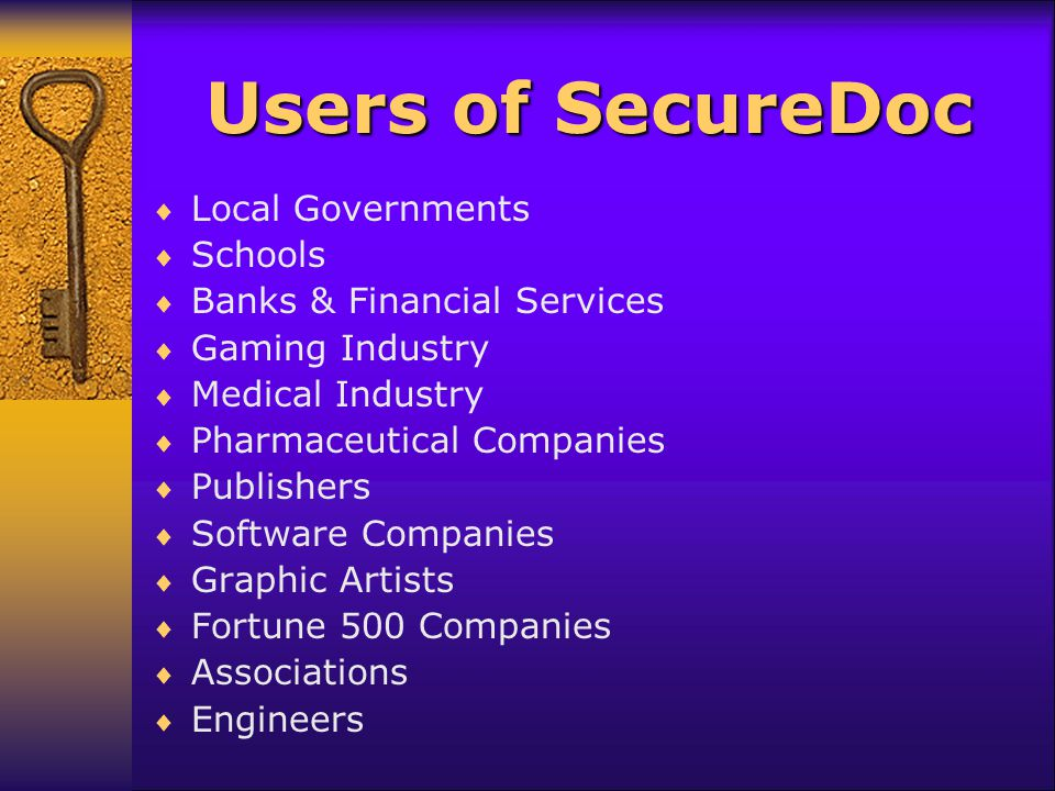 Users of SecureDoc Local Governments Schools Banks & Financial Services Gaming Industry Medical Industry Pharmaceutical Companies Publishers Software Companies Graphic Artists Fortune 500 Companies Associations Engineers