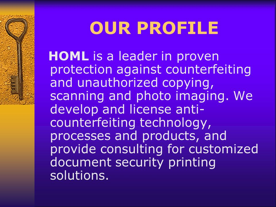 OUR PROFILE HOML is a leader in proven protection against counterfeiting and unauthorized copying, scanning and photo imaging.