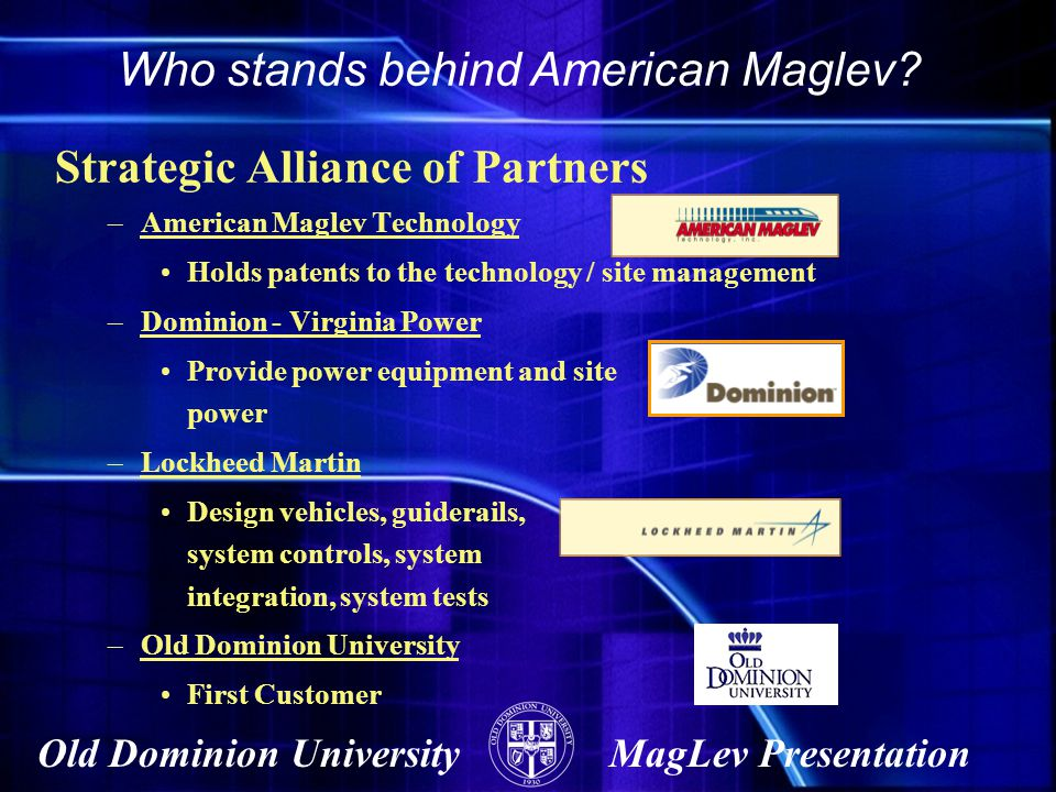 Old Dominion UniversityMagLev Presentation Strategic Alliance of Partners –American Maglev Technology Holds patents to the technology / site managemen