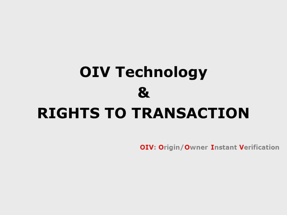 OIV Technology & RIGHTS TO TRANSACTION OIV: Origin/Owner Instant Verification