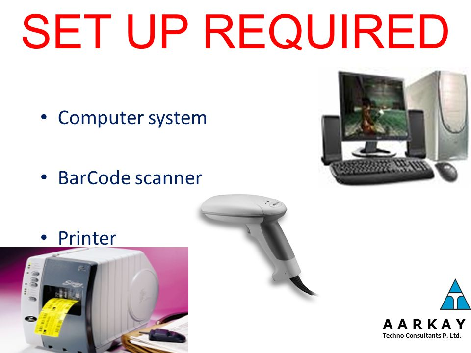 ADVANTAGES: Machine readable codes which can be directly fed to the computers Very fast data entry operations Well designed bar-coding system can ensure virtually error free data entry Can repeatedly scan for multiple data entry at various stages Fatigue – free scanning process A A R K A Y Techno Consultants P.