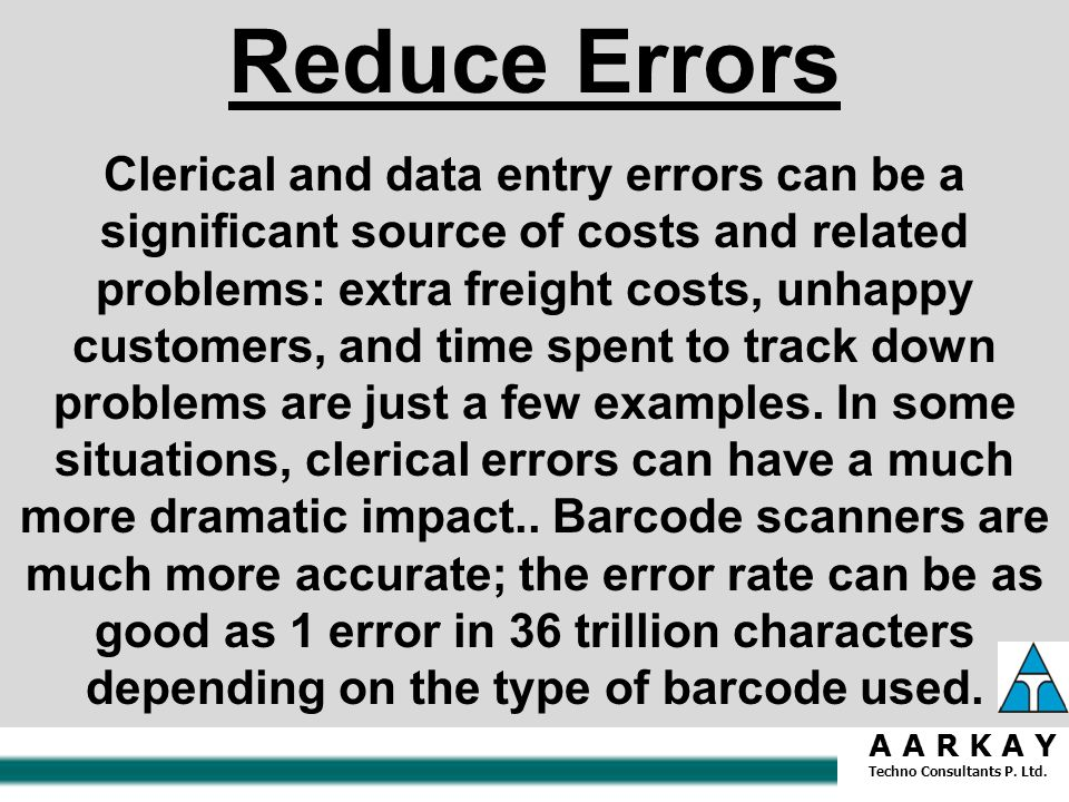 AND MORE BENEFITS New products can be quickly uploaded to the inventory Elimination of human interpretation errors Perpetual inventory tracking is possible On-line updation of inventory levels Increased throughput.