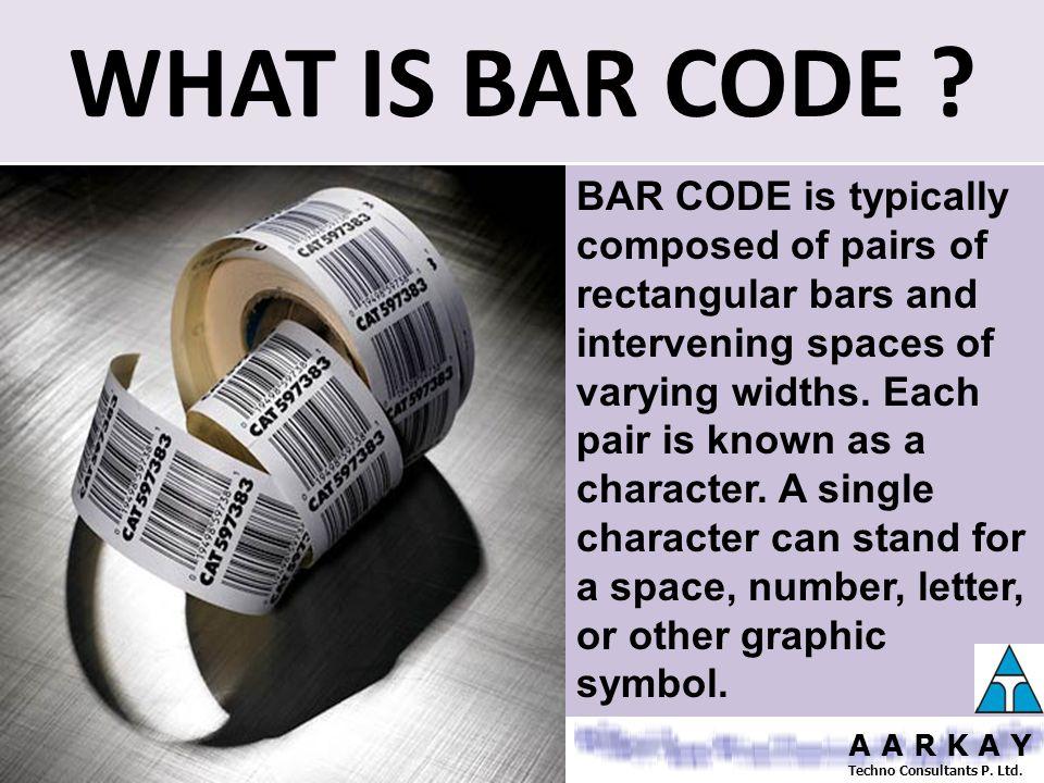 BAR CODING TECHNOLOGY A A R K A Y Techno Consultants P. Ltd.