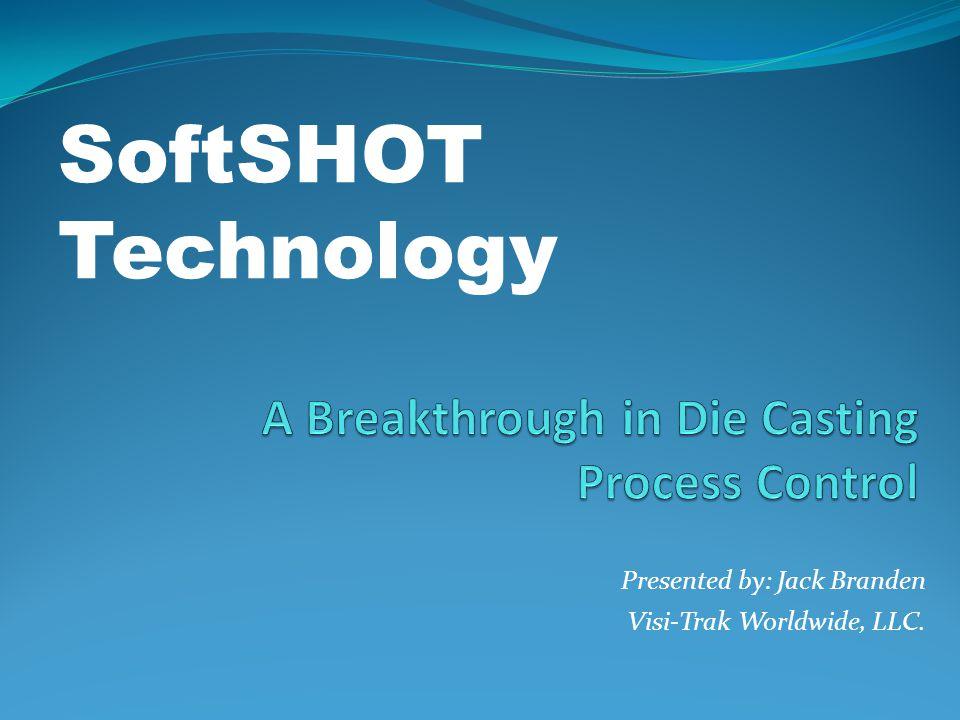 Presented by: Jack Branden Visi-Trak Worldwide, LLC. SoftSHOT Technology