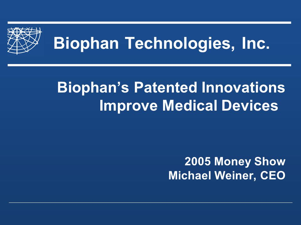 Biophan Technologies, Inc.(OTCBB: BIPH) Making Stents Imageable Seeing blockage of stents has required an invasive procedure Stents imageable under MRI would be competitively advantaged Nanoset has a nanomagnetic particle, thin film coating AMRIS, now Biophan-Europe, has a retrofit solution Both solutions are PATENTED!