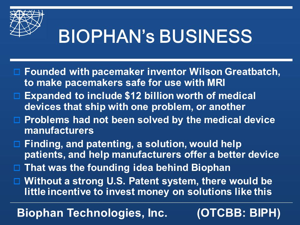 Biophan Technologies, Inc.(OTCBB: BIPH) Biothermal Battery Goal: To provide a long-lived electrical power system for implanted medical devices Powered by body heat differential.