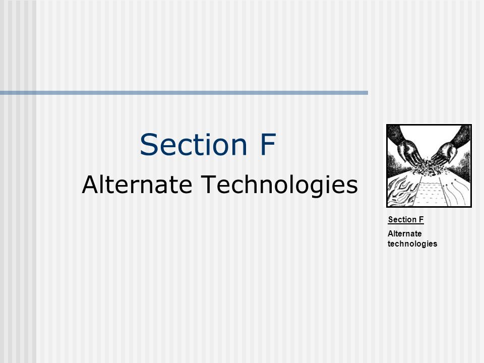 Section F Alternate technologies Section F Alternate Technologies