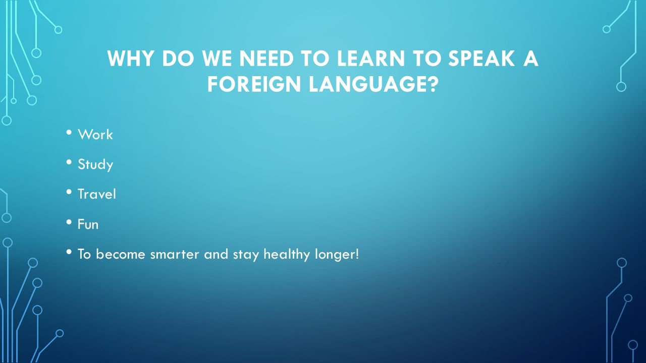 WHY DO WE NEED TO LEARN TO SPEAK A FOREIGN LANGUAGE.
