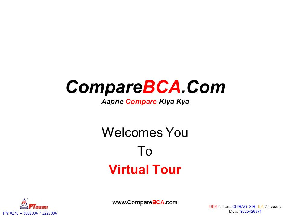 Ph: 0278 – 3007006 / 2227006 BBA tuitions CHIRAG SIR ILA Academy Mob.: 9825428371 www.CompareBCA.com Welcomes You Shri J.G.