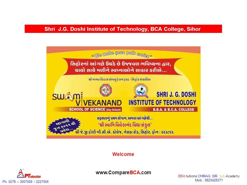 Ph: 0278 – 3007006 / 2227006 BBA tuitions CHIRAG SIR ILA Academy Mob.: 9825428371 www.CompareBCA.com Shri J.G.