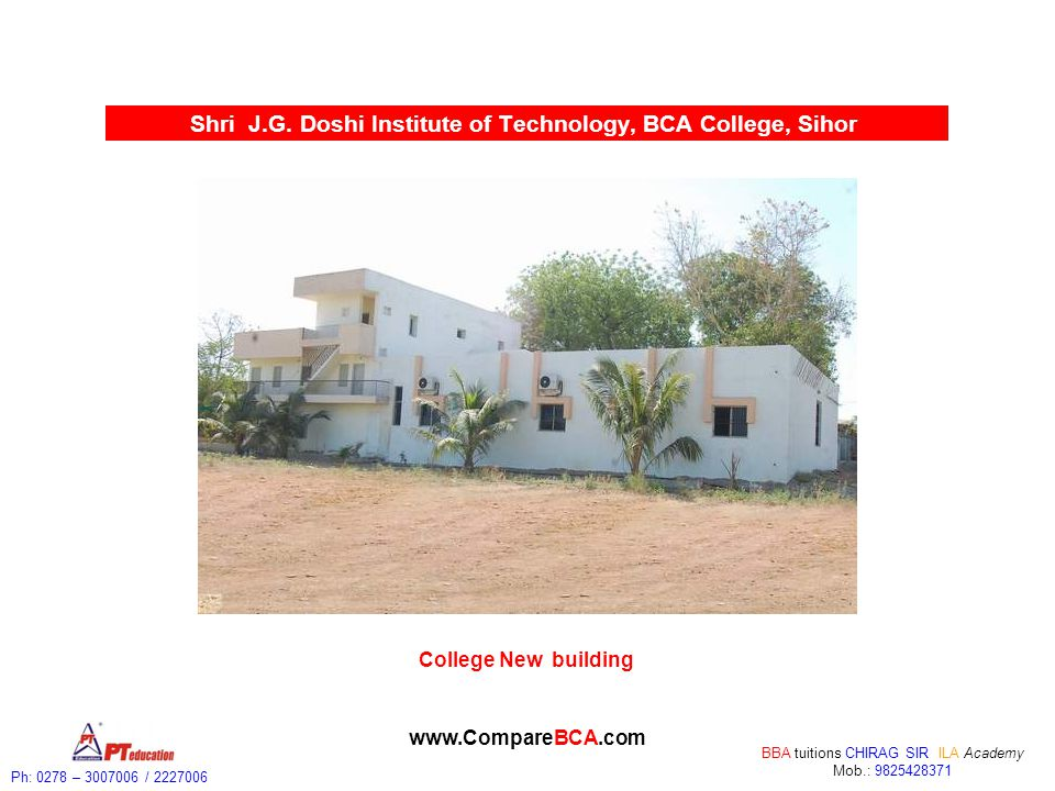 Ph: 0278 – 3007006 / 2227006 BBA tuitions CHIRAG SIR ILA Academy Mob.: 9825428371 www.CompareBCA.com Shri J.G. Doshi Institute of Technology, BCA Coll