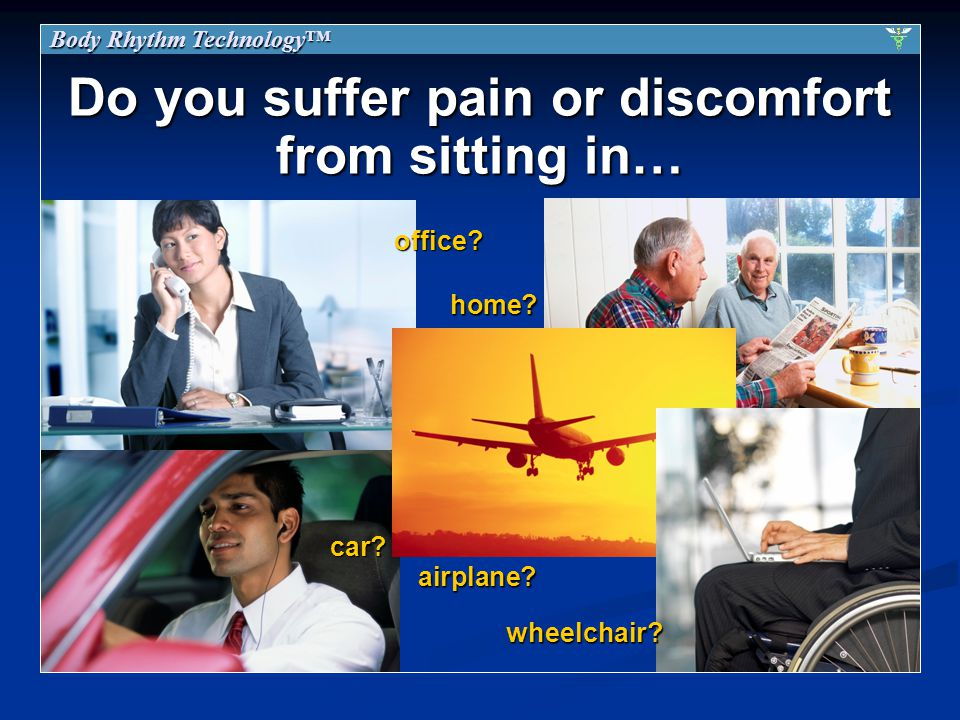 Do you suffer pain or discomfort from sitting in… home.