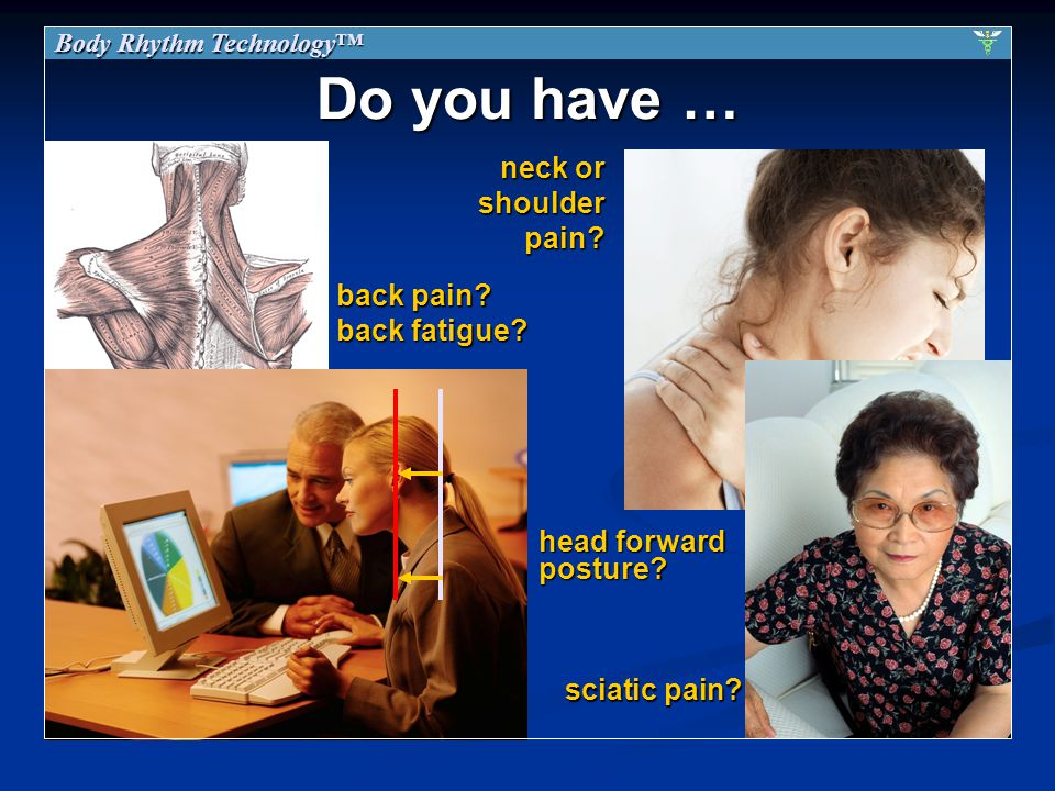 Do you have … neck or shoulder pain. head forward posture.