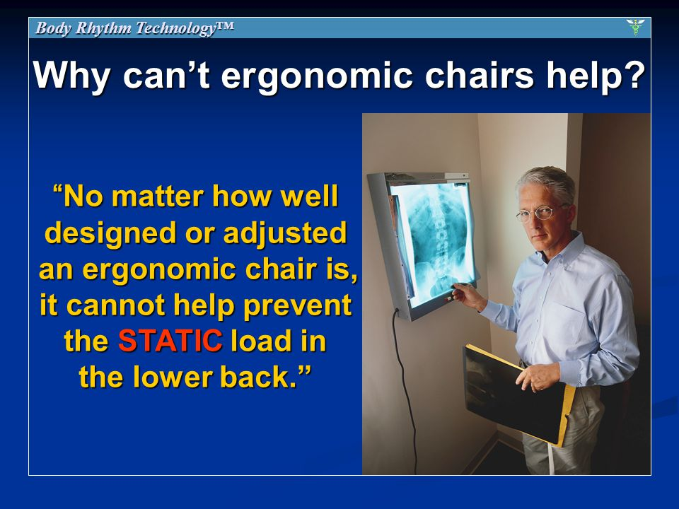 Why cant ergonomic chairs help.
