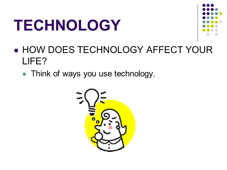 TECHNOLOGY You will use Kidspiration to make a web of ways technology has improved your life in different ways.