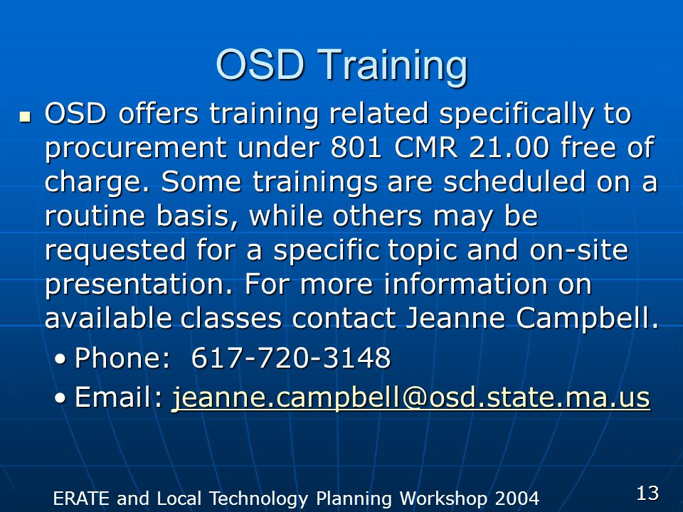 ERATE and Local Technology Planning Workshop 2004 13 OSD Training OSD offers training related specifically to procurement under 801 CMR 21.00 free of charge.
