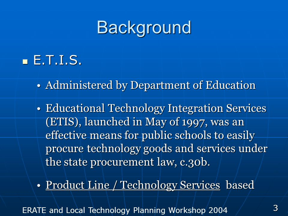 ERATE and Local Technology Planning Workshop 2004 3 Background E.T.I.S.