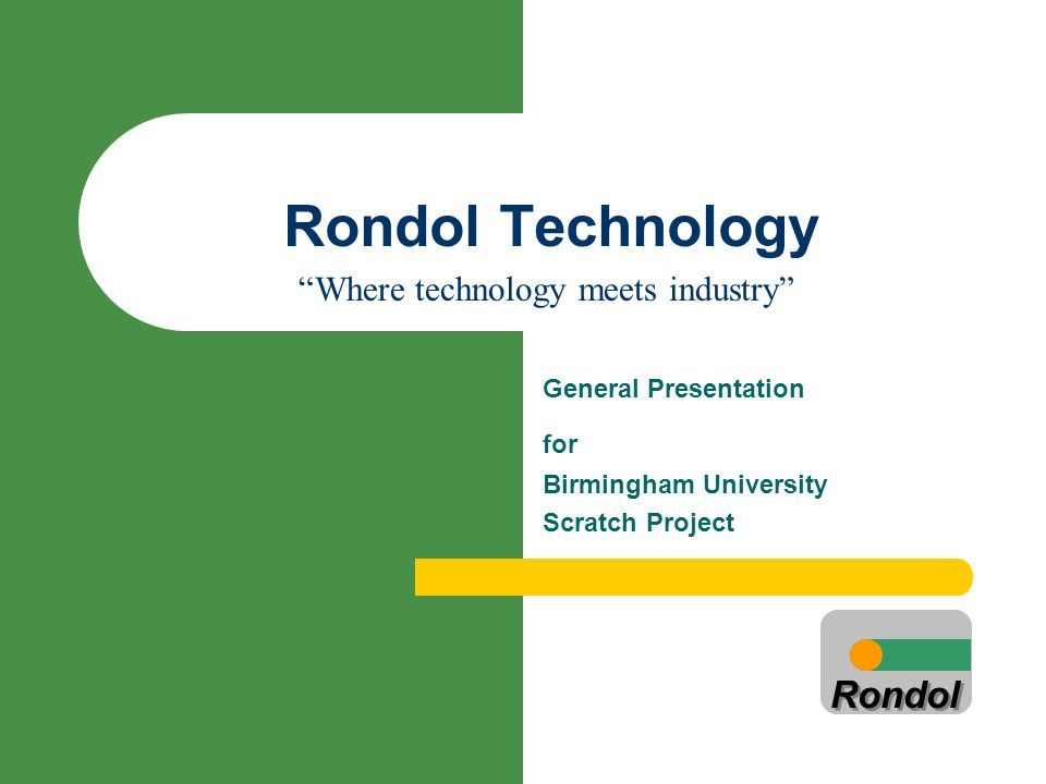 Rondol Rondol Technology Rondol General Presentation for Birmingham University Scratch Project Where technology meets industry