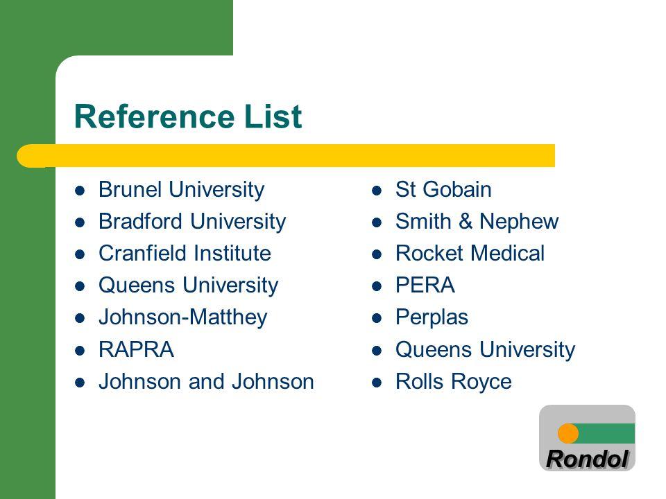 Rondol Reference List Brunel University Bradford University Cranfield Institute Queens University Johnson-Matthey RAPRA Johnson and Johnson St Gobain