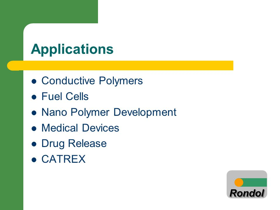 Rondol Applications Conductive Polymers Fuel Cells Nano Polymer Development Medical Devices Drug Release CATREX