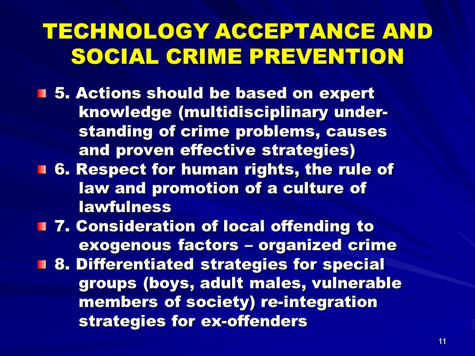 11 TECHNOLOGY ACCEPTANCE AND SOCIAL CRIME PREVENTION 5. Actions should be based on expert knowledge (multidisciplinary under- knowledge (multidiscipli