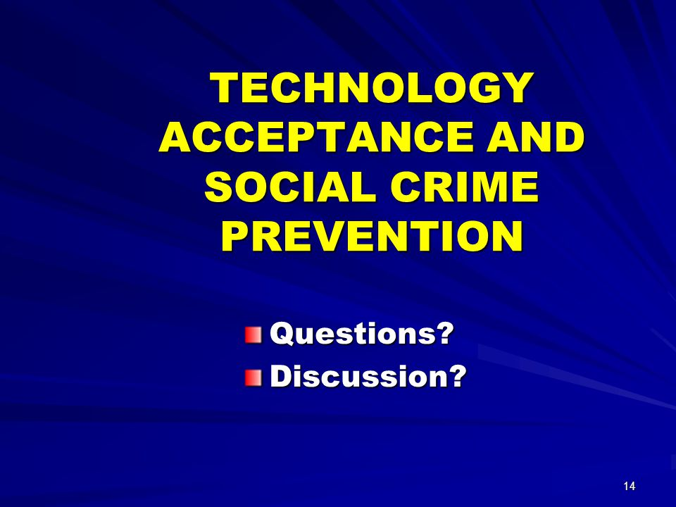 14 TECHNOLOGY ACCEPTANCE AND SOCIAL CRIME PREVENTION Questions Discussion