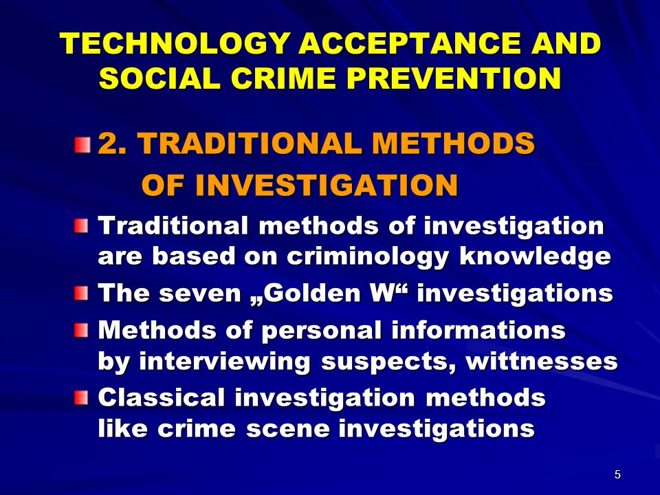 5 TECHNOLOGY ACCEPTANCE AND SOCIAL CRIME PREVENTION 2. TRADITIONAL METHODS OF INVESTIGATION OF INVESTIGATION Traditional methods of investigation are