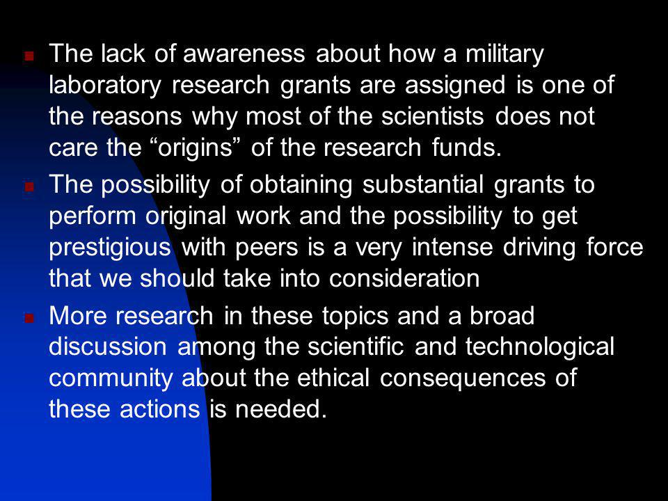 The lack of awareness about how a military laboratory research grants are assigned is one of the reasons why most of the scientists does not care the origins of the research funds.