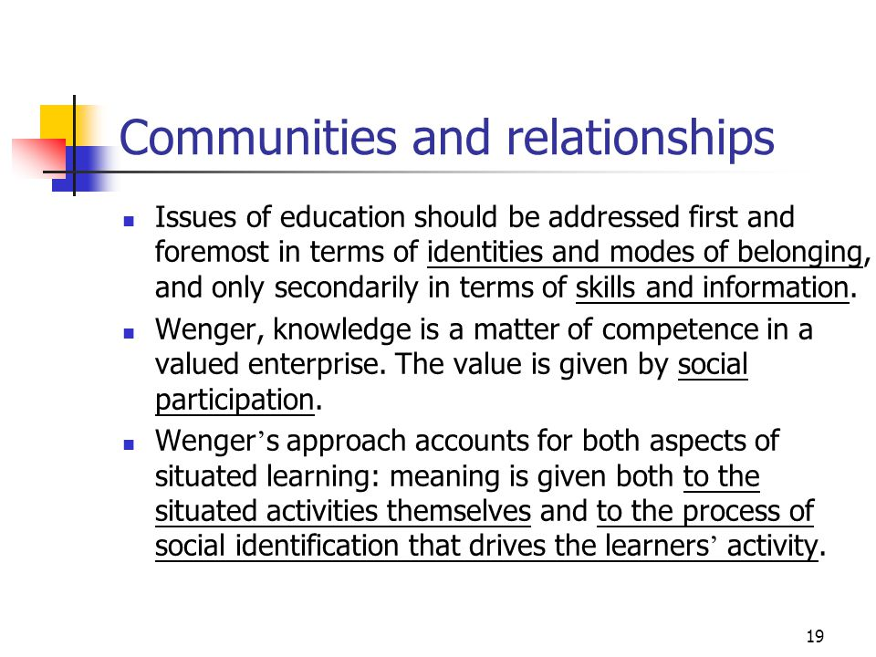 19 Communities and relationships Issues of education should be addressed first and foremost in terms of identities and modes of belonging, and only secondarily in terms of skills and information.