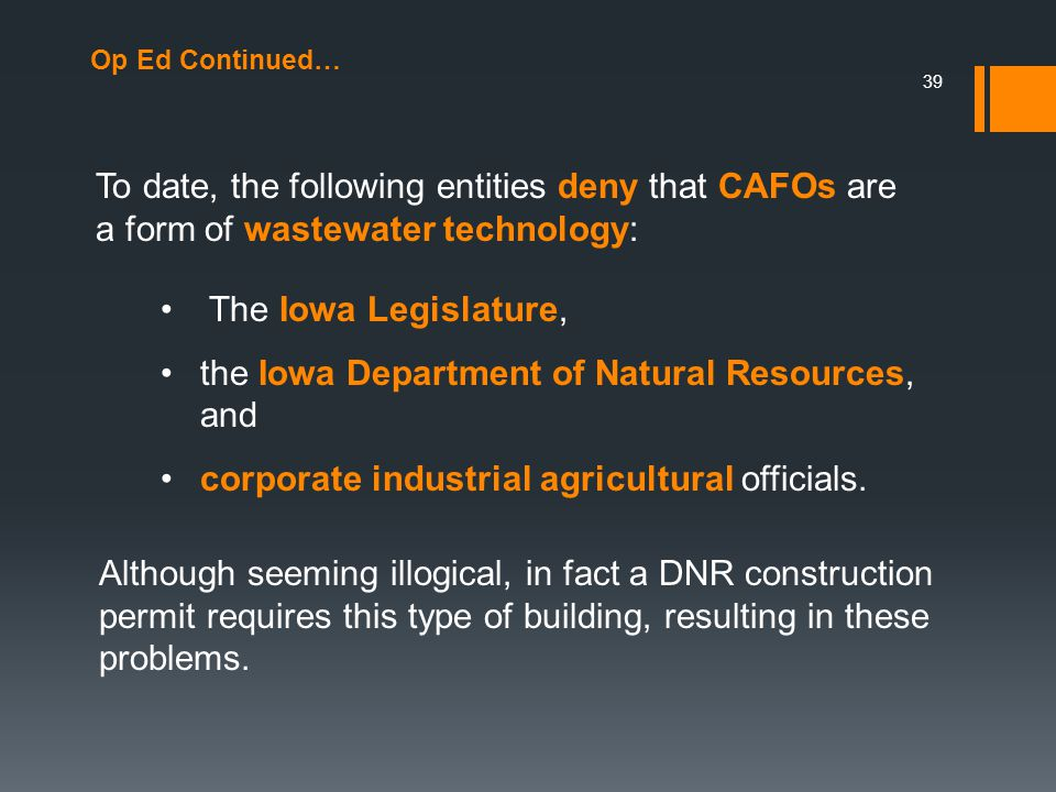 Op Ed Continued… To date, the following entities deny that CAFOs are a form of wastewater technology: 39 Although seeming illogical, in fact a DNR construction permit requires this type of building, resulting in these problems.
